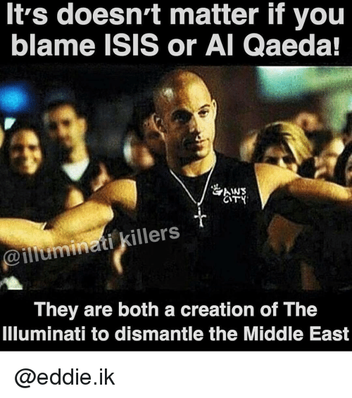 Memes, 🤖, and Als: It's doesn't matter if you  blame ISIS or Al Qaeda!  GAINS  CITY  @illuminati killers  They are both a creation of The  Illuminati to dismantle the Middle East @eddie.ik