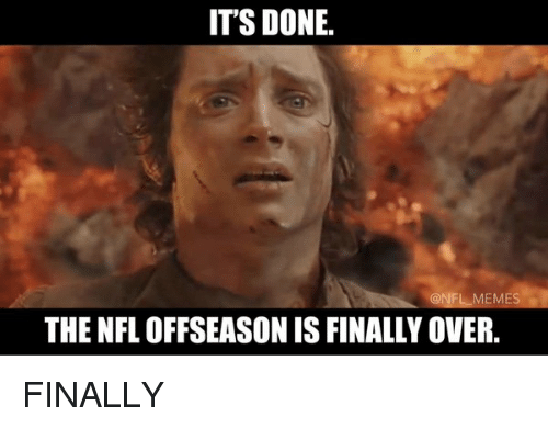 Finals, Football, and Meme: ITS DONE.  NFL MEMES  THE NFL OFFSEASON ISFINALLY OVER. FINALLY