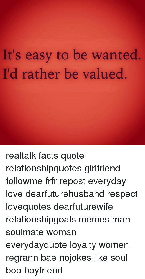 Its Easy To Be Wanted Id Rather Be Valued Realtalk Facts Quote