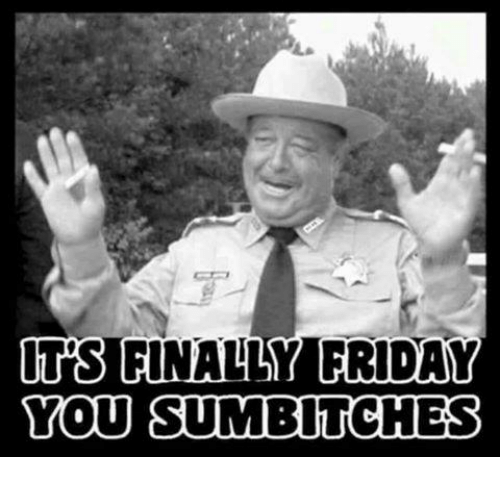 Finals, Friday, and Mexican Word of the Day: ITS FINALLY FRIDAY  YOU SUMBITCHES