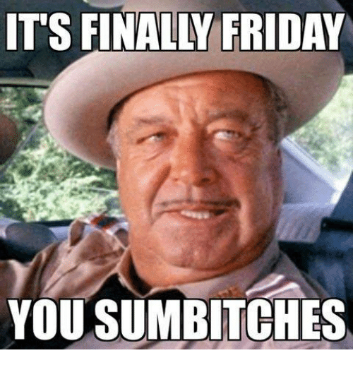 Finals, Friday, and Mexican Word of the Day: IT'S FINALLY FRIDAY  YOU SUMBITCHES
