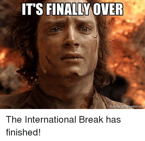 Finals, Soccer, and Break: ITS FINALLY OVER  nemege The International Break has finished!