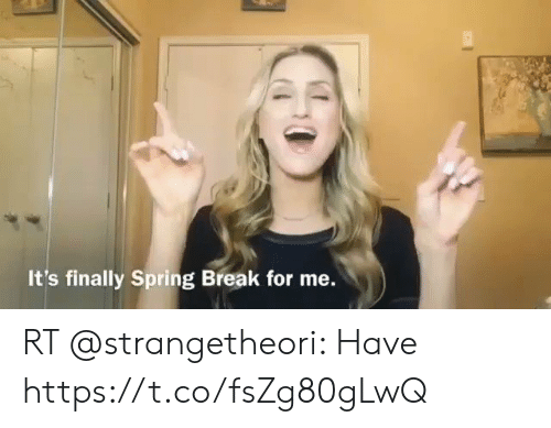 Memes, Spring Break, and Break: It's finally Spring Break for me. RT @strangetheori: Have https://t.co/fsZg80gLwQ