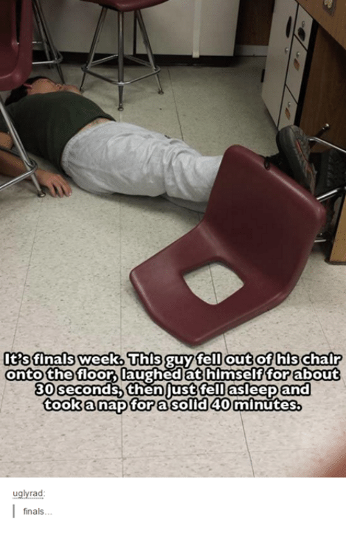 Finals, Humans of Tumblr, and Chair: It's finals week This guy fell out