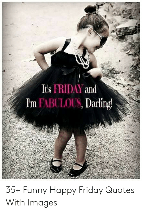 Its FRIDAY and Im FABULOUS Darling 35+ Funny Happy Friday ...