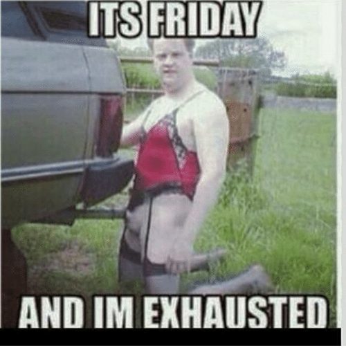 its friday andimexhausted 10138204 ✅ 25 best memes about its friday and its friday and memes
