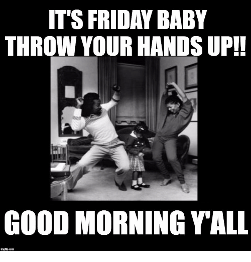 The Best and Most Comprehensive Good Morning Its Friday Meme