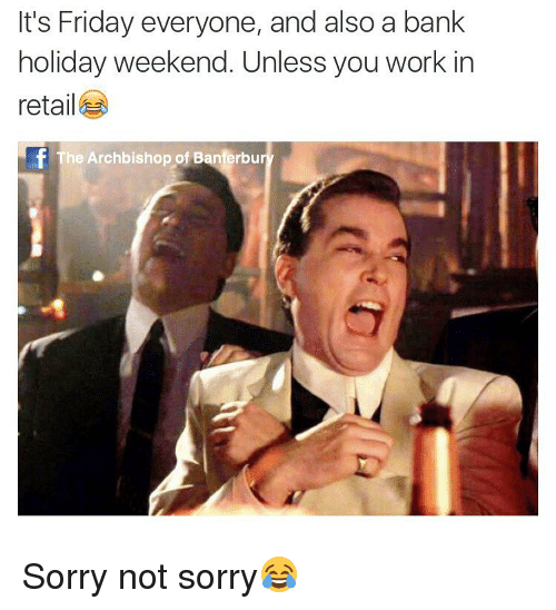 It S Friday Everyone And Also A Bank Holiday Weekend Unless You Work In Retail F The Archbishop