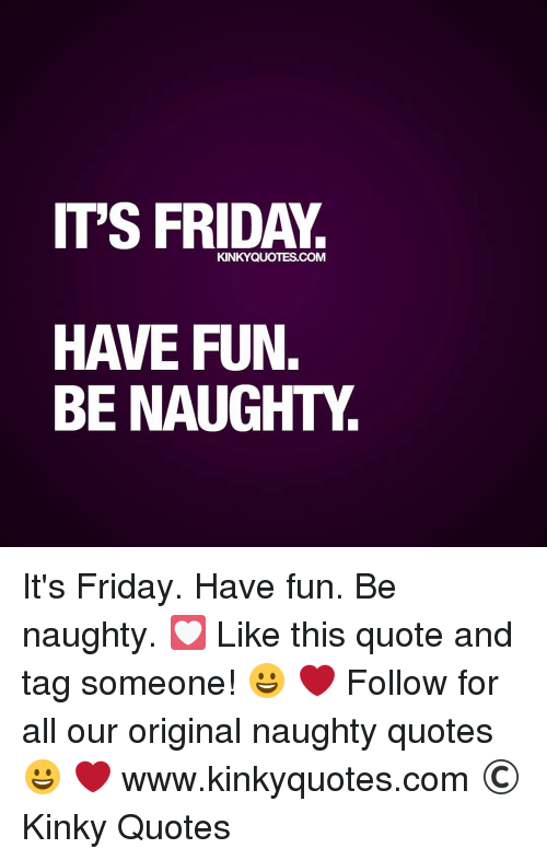 Itu0027s Friday, Memes, And 🤖: ITS FRIDAY. KINKYQUOTES.COM HAVE FUN