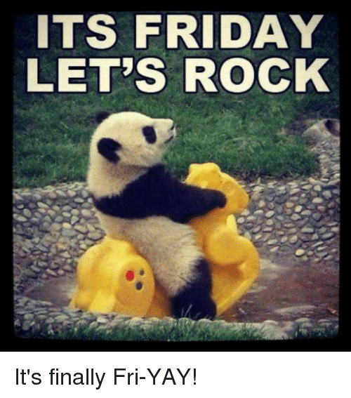 Its Friday Let S Rock It S Finally Fri Yay It S Friday Meme On Me Me Looking for yay finally stickers? rock it s finally fri yay