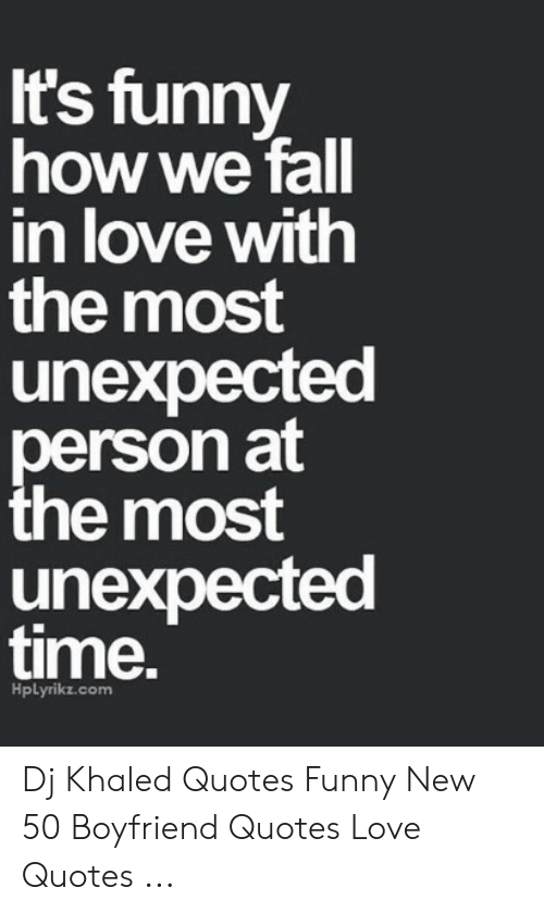 It\'s Funny How We Fall in Love With the Most Unexpected ...