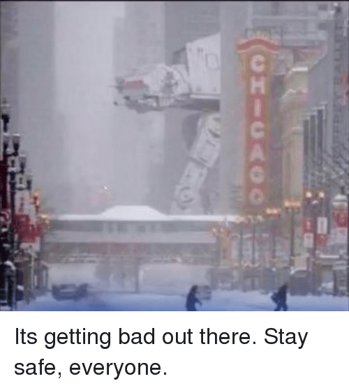Bad, Safe, and Stay: Its getting bad out there. Stay safe, everyone.