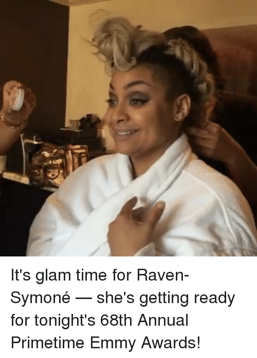 Memes, Raven Symone, and Raven: It's glam time for Raven-Symoné — she's getting ready for tonight's 68th Annual Primetime Emmy Awards!