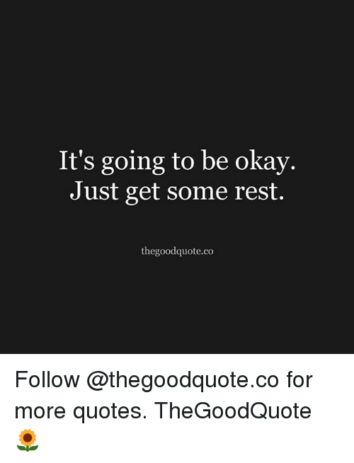 Its Going To Be Okay Just Get Some Rest Thegoodquoteco Follow For