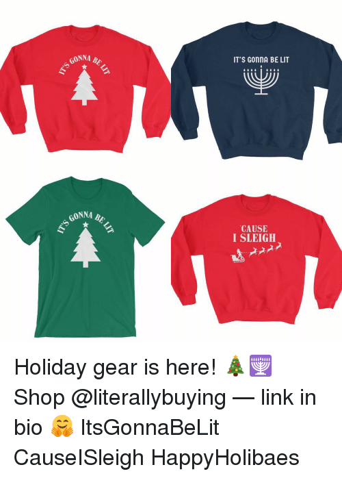 Lit, Link, and Shop: IT'S GonnA BE LIT  GONNA BE  CAUSE  I SLEIGH Holiday gear is here! 🎄🕎 Shop @literallybuying — link in bio 🤗 ItsGonnaBeLit CauseISleigh HappyHolibaes