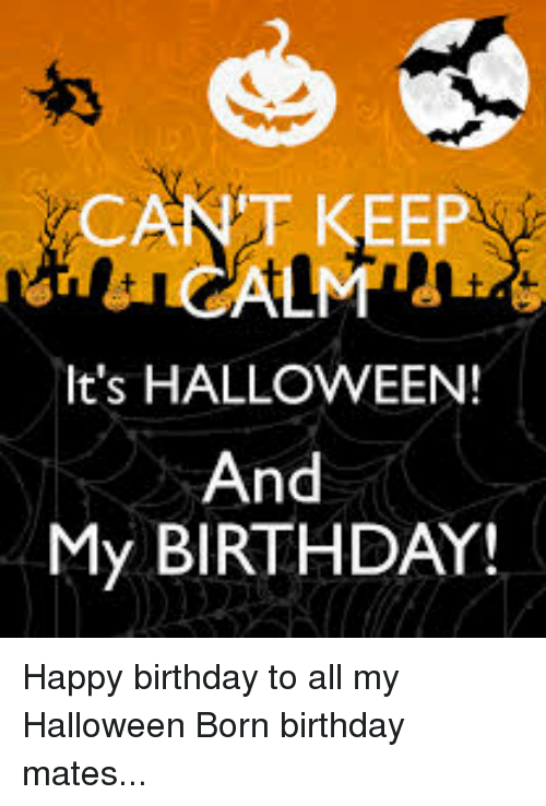 It's HALLOWEEN! And My BIRTHDAY! Happy Birthday to All My ...
