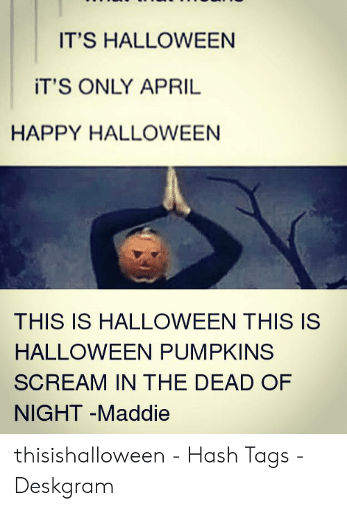 It S Halloween Its Only April Happy Halloween This Is