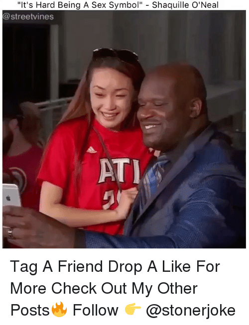"Memes, Sex, and Shaquille: ""It's Hard Being A Sex Symbol"" - Shaquille O'Neal  @streetvines  ATI Tag A Friend Drop A Like For More Check Out My Other Posts🔥 Follow 👉 @stonerjoke"