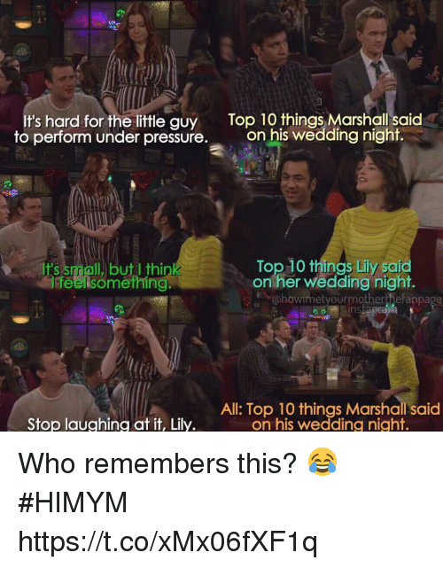 Memes, Pressure, and Under Pressure: It's hard for the little guy Top 10 things Marshall said  to perform under pressure. on his wedding night.  Top 10 things Lily saia  on her wedding night  Ifs small but I thi  lfeelsomerhing.  @howimetyourmotherthefanpage  All: Top 10 things Marshall said  on his wedding night.  Stop laughing at it, Lily. Who remembers this? 😂 #HIMYM https://t.co/xMx06fXF1q