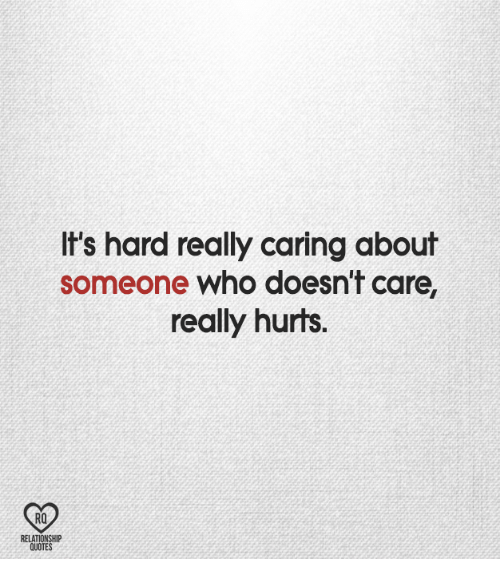 It\'s Hard Really Caring About Someone Who Doesn\'t Care ...
