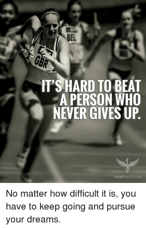 IT'S HARD TO BEAT a PERSON WHO NEVER GIVES UP HABITNESTCOM