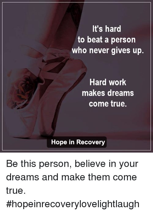 It's Hard to Beat a Person Who Never Gives Up Hard Work