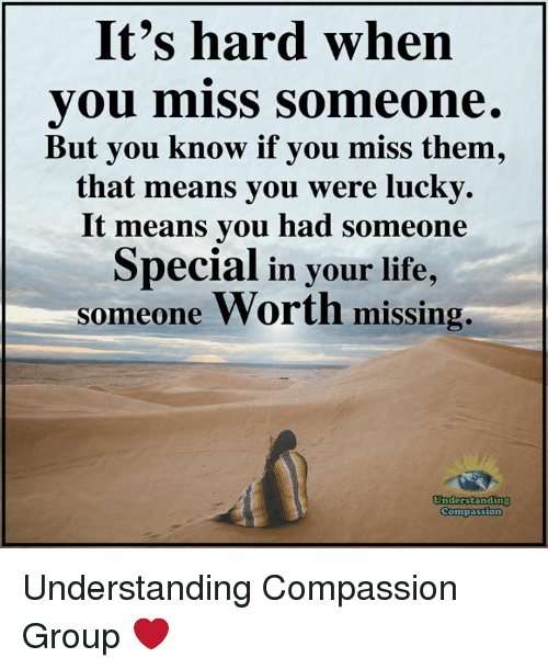 Its Hard When You Miss Someone But You Know If You Miss Them That