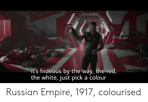 Empire, History, and White: it's hideous by the way, the red  the white, just pick a colour Russian Empire, 1917, colourised