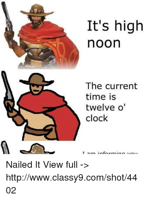 Clock, Memes, and Nails: It's high  noon  The current  time is  twelve o  clock Nailed It View full ->  http://www.classy9.com/shot/4402