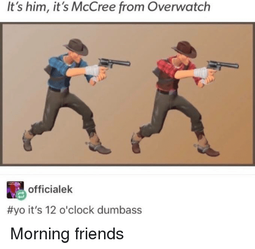 its him its mccree from overwatch officialek yo its 12 13131015 it's him it's mccree from overwatch officialek yo it's 12 o'clock
