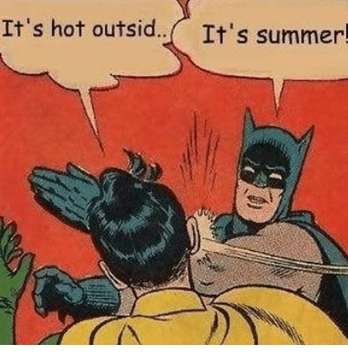 It 39 s hot outsid it 39 s summer meme on for Its hot pics