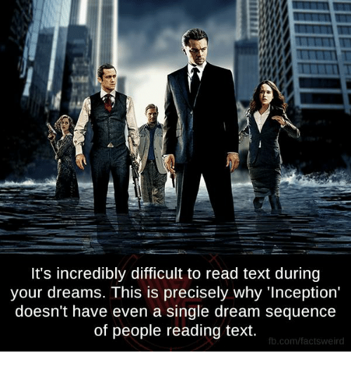 Inception, Memes, and 🤖: It's incredibly difficult to read text during  your dreams. This is precisely why 'Inception'  doesn't have even a single dream sequence  of people reading text.  fb.com/facts weird