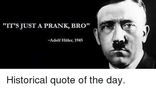 Hitler Quotes Stunning IT'S JUST A PRANK BRO Adolf Hitler 48 Historical Quote Of The Day