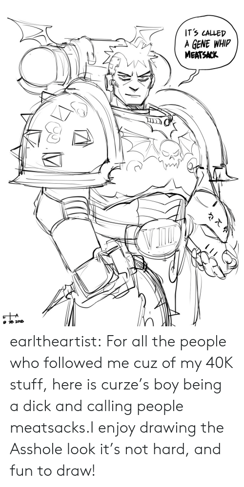 Tumblr, Whip, and Blog: ITS LALLED  A GENE WHIP  MEATSACK earltheartist:  For all the people who followed me cuz of my 40K stuff,here is curze's boy being a dick and calling people meatsacks.I enjoy drawing the Asshole look it's not hard, and fun to draw!