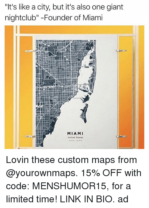 "Memes, Giant, and Limited: ""It's like a city, but it's also one giant  nightclub"" -Founder of Miami  MIAMI  United States Lovin these custom maps from @yourownmaps. 15% OFF with code: MENSHUMOR15, for a limited time! LINK IN BIO. ad"