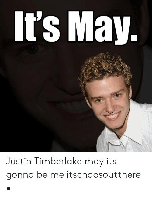 its-may-justin-timberlake-may-its-gonna-