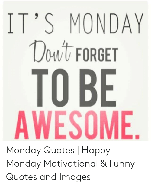 it s monday dut forget to be awesomonday quotes happy monday