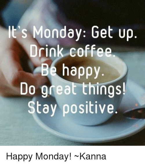 its monday get up drink coffee be happy do gdeat 14821814 its monday get up drink coffee be happy do gdeat things! stay