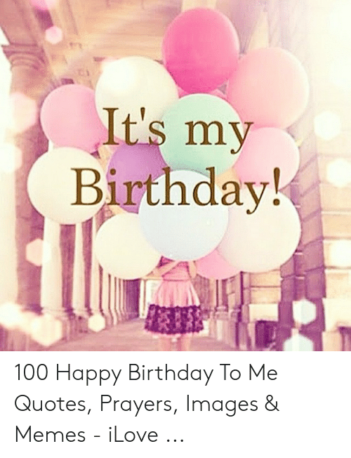 It\'s My Birthday! 100 Happy Birthday to Me Quotes Prayers ...