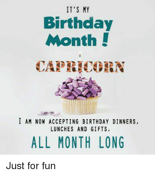 Birthday, Fun, and All: IT'S MY  Birthday  Month!  CAPEICORN  I AM NOW ACCEPTING BIRTHDAY DINNERS,  LUNCHES AND GIFTS  ALL MONTH LONG Just for fun