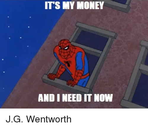 its my money and i need it now jg wentworth money meme on