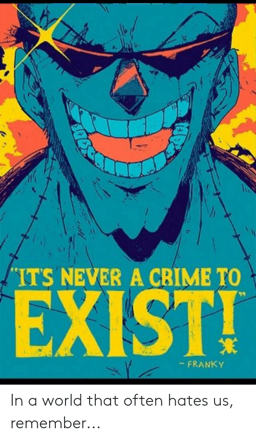 ITS NEVER a CBIME TO EXIST! - FRANKY in a World That Often Hates Us