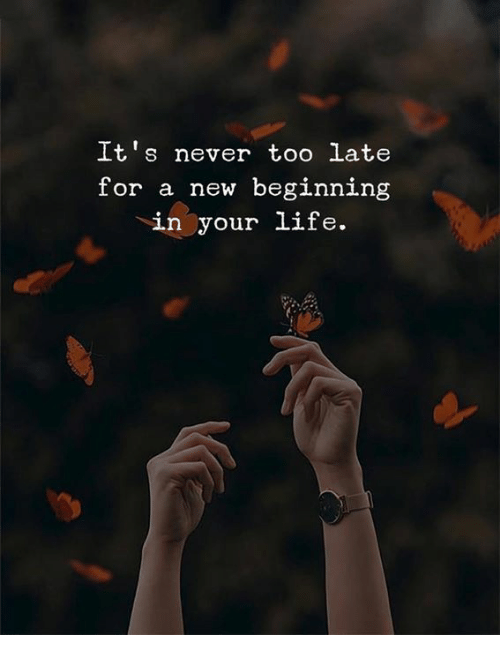 Never, New, and For: It's never too late  for a new beginning  in your 11e.