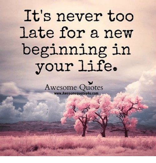 New Beginning Quotes Mesmerizing It's Never Too Late For A New Beginning In Your Life Awesome Quotes