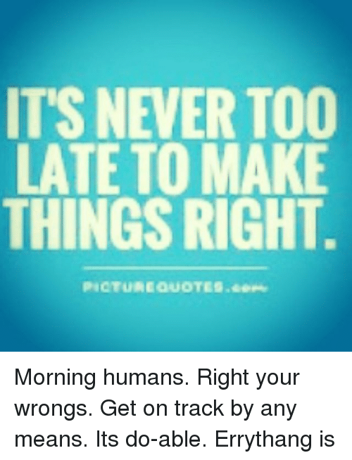 Its Never Too Late To Make Things Right Picture Quotes Morning
