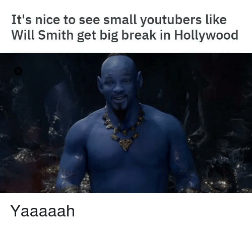 Will Smith, Break, and Nice: It's nice to see small youtubers like  Will Smith get big break in Hollywooc