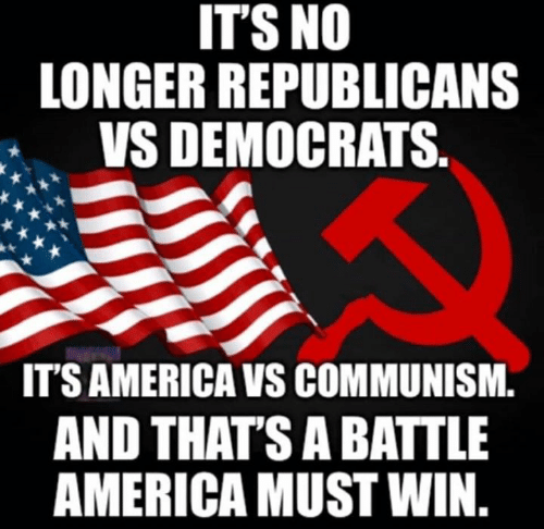 ITS NO LONGER REPUBLICANS VS DEMOCRATS IT'S AMERICA VS COMMUNISM AND THAT'S  a BATTLE AMERICA MUST WIN | America Meme on ME.ME