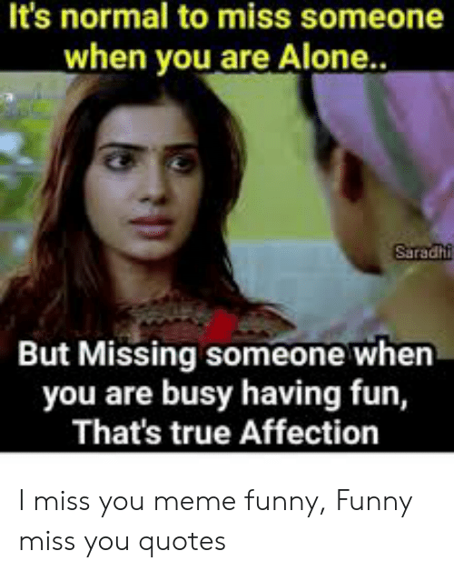 It\'s Normal to Miss Someone When You Are Alone but Missing ...
