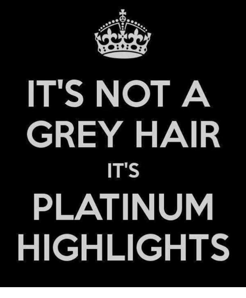 It S Not A Grey Hair It S Platinum Highlights Meme On Me Me
