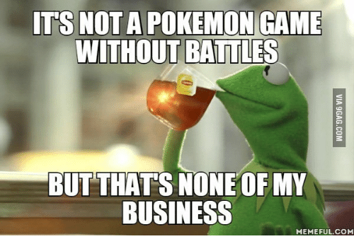 its not a pokemon game without battles but thats none 14480515 ✅ 25 best memes about but thats none of my business meme but